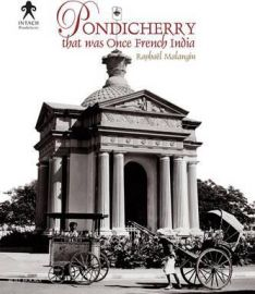 PONDICHERRY THAT WAS ONCE FRENCH INDIA - RAPHAEL MALANGIN