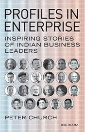 Profiles in Enterprise: Inspiring Stories of Indian Business Leaders - PETER CHURCH
