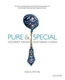 PURE & SPECIAL: GOURMET INDIAN VEGETARIAN CUISINE - VIDHU MITTAL