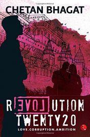 REVOLUTION TWENTY 20 : LOVE . CORRUPTION . AMBITION - BY Chetan Bhagat