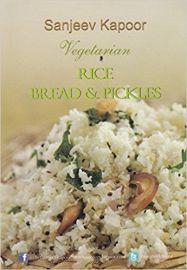 Vegetarian : RICE, BREAD & PICKLES - By Sanjeev Kapoor