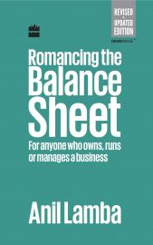 ROMANCING THE BALANCE SHEET : For Anyone Who Owns, Runs or Manages a Business - Revised & Updated Edition