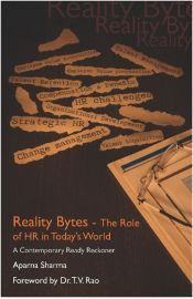 Reality Bytes - The Role Of HR in Today's World. A Contemporary Ready Reckoner. - Aparna Sharma