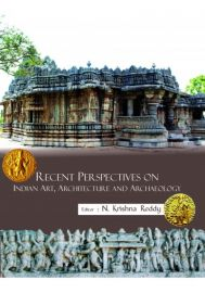 Recent Perspectives on Indian Art, Architecture and Archaeology (Festschrift of Prof. D. Kiran Kranth Choudary)