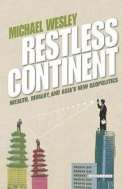 RESTLESS CONTINENT- WEALTH RIVALRY AND ASIAS NEW GEOPOLITICS