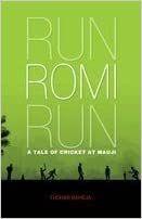 Run Romi Run: A Tale Of Cricket At Mauji CRICKET AT MAUJI - TUSHAR RAHEJA