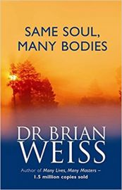 SAME SOUL, MANY BODIES by DR BRIAN WEISS Discover the healing power of future lives through Progression Therapy