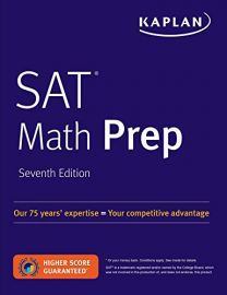 KAPLAN : SAT Math Prep - 7th Edition. Our 75 Years Expertise = Your Competitive Advantage. Higher Score Guaranteed*