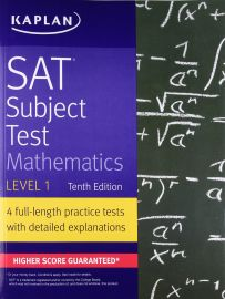 KAPLAN : SAT SUBJECT TEST - Mathematics - Level 1. 10th Edition. 4 full-length practice tests with detailed explanations. Higher Score Guaranteed*