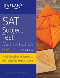 KAPLAN : SAT SUBJECT TEST - Mathematics - Level 2. 10th Edition. 4 full-length practice tests with detailed explanations. Higher Score Guaranteed*