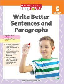 SCHOLASTIC STUDY SMART: WRITE BETTER SENTENCES & PARAGRAPHS - LEVEL 5 - ENGLISH