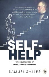SELF  HELP :  WITH ILLUSTRATIONS OF CONDUCT AND PERSEVERANCE