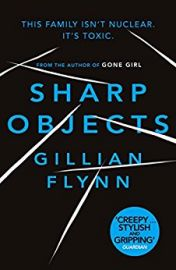 SHARP OBJECTS by GILLIAN FLYNN The family isn't nuclear, it's toxic