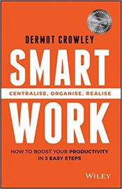 SMART WORK by DERMOT CROWLEY centralise organise realise How To Boost Your Productivity In 3 Easy Steps