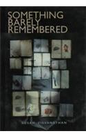 SOMETHING BARELY REMEMBERED - Susan Visvanathan