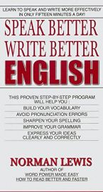 SPEAK BETTER WRITE BETTER ENGLISH: Learn to speak and write more effectively in only fifteen minutes a Day ! This Proven Step-by-Step Program Will help You : Build Your Vocabulary. Avoid Pronounciation Errors, Sharpen Your Spelling, Improve your Grammar,