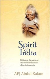 SPIRIT OF INDIA : REFLECTING THE CONCERNS, ASPIRATIONS AND DREAMS OF THE INDIAN YOUTH - DR.APJ ABDUL KALAM