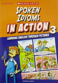SCHOLASTIC LEARNERS: SPOKEN IDIOMS IN ACTION LEARNING ENGHLISH THROUGH PICTURES 3
