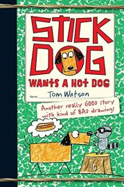 STICK DOG : WANTS A HOT DOG : Another Really GOOD Story With Kind of BAD Drawings