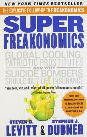 The Explosive Follow-up to Freakonomics : SUPER FREAKONOMICS : Global Cooling, Patriotic Prostitutes, and Why Suicide Bombers Should Buy Life Insurance (With new material including 16 pages of colour illustrations and an author Q&A)