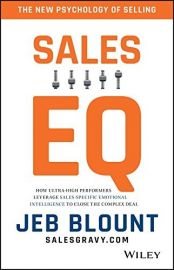 SALES EQ by JEB BLOUNT how ultra high performers leverage sales-specific emotional intelligence to close the complex deal The New Psychology of Selling FROM WILEY
