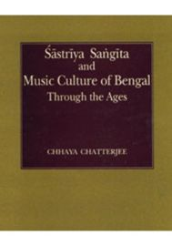 Sastriya Sangeet and Music Culture in Bengal through the Ages