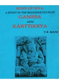 Sons of Siva: A Study in the Religious Cults of Ganesa and Karttikeya