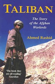 TALIBAN by Ahmed Rashid. The story of the Afghan Warlords.