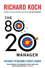 THE 80-20 MANAGER : TEN WAYS TO BECOME A GREAT LEADER