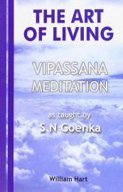 THE ART OF LIVING: VIPASSANA MEDITATION:               AS TAUGHT BY S N GOENKA