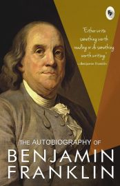 THE AUTOBIOGRAPHY OF BENJAMIN FRANKLIN  '' EITHER WRITE SOMETHING WORTH READING OR DO SOMETHING WORTH WRITING''.