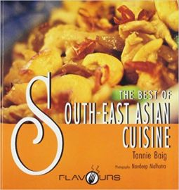 THE BEST OF SOUTH EAST ASIAN CUISINE - By Tannie Baig