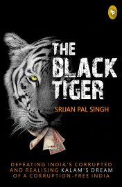 THE BLACK TIGER : Defeating Indias Corrupted And Realising Kalams Dream Of A Corruption-Free India
