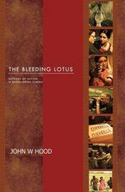 THE BLEEDING LOTUS - Notions of Nation in Bangaldeshi Cinema by John H Wood