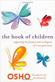 THE BOOK OF CHILDREN by OSHO supporting the freedom and intelligence of a new generation (Foundations of a New Humanity)