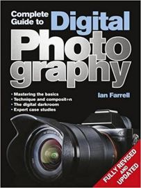 COMPLETE GUIDE TO DIGITAL PHOTOGRAPHY : MASTERING THE BASICS , TECHNIQUE AND COMPOSIT+N, THE DIGITAL DARKROOM, EXPERT CASE STUDIES FULLY REVISED AND UPDATED