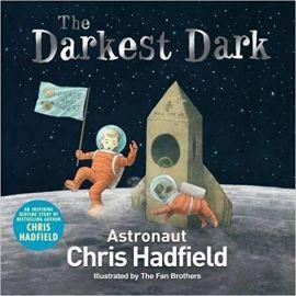 THE DARKEST DARK by ASTRONAUT CHRIS HADFIELD Childrens Picture Book