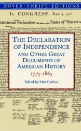THE DECLARATION OF INDEPENDENCE AND OTHER GREAT DOCUMENTS OF AMERICAN HISTORY - 1775 - 1865