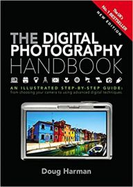 THE DIGITAL PHOTOGRAPHY HANDBOOK : AN ILLUSTRATED STEP-BY-STEP GUIDE : FROM CHOOSING YOUR CAMERA TO USING ADVANCED DIGITAL TECHNIQUES