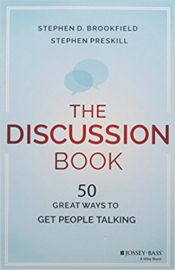 THE DISCUSSION BOOK by STEPHEN D BROOKFIELD & STEPHEN PRESKILL 50 great ways to get people talking JOSSEY BASS A WILEY BRAND
