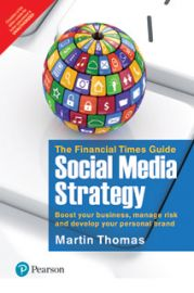 THE FINANCIAL TIMES GUIDE TO SOCIAL MEDIA STRATEGYBOOST YOUR BUSINESS, MANAGE RISK AND DEVELOP YOUR PERSONAL BRAND
