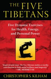 THE FIVE TIBETANS - Five Dynamic Exercises for Health, Energy, and Personal Power