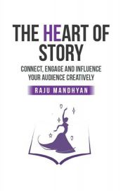 THE HEART OF STORY  :   CONNECT, ENGAGE AND INFLUENCE YOUR AUDIENCE CREATIVELY