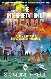 FREUD'S SEMINAL WORK IN UNDERSTANDING THE HUMAN MIND : THE INTERPRETATION OF DREAMS