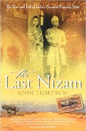 THE LAST NIZAM by JOHN ZUBRZYCKI the rise and fall of India's greatest princely state