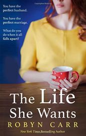 THE LIFE SHE WANTS - You have the perfect husband. You have the perfect marriage. What do you do when it all falls apart ?