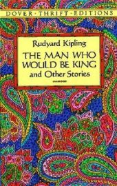 Dover Thrift Editions: THE MAN WHO WOULD BE KING AND OTHER STORIES - Unabridged