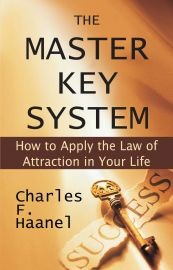 THE MASTER KEY SYSTEM :  HOW TO APPLY THE LAW OF ATTRACTION IN YOUR LIFE