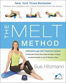 THE MELT METHOD : A Breakthrough Self-Treatment System To Eliminate Chronic Pain, Erase the signs of Aging and Feel Fantastic in Just 10 Minutes a Day! - Revised and updated with a New Foreword from the Author.
