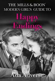 THE MILLS & BOON MODERN GIRL'S GUIDE TO : HAPPY ENDINGS